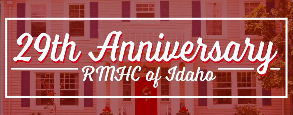 Picture of Idaho RMH with red overlay and the words 29th Anniversary RMHC of Idaho